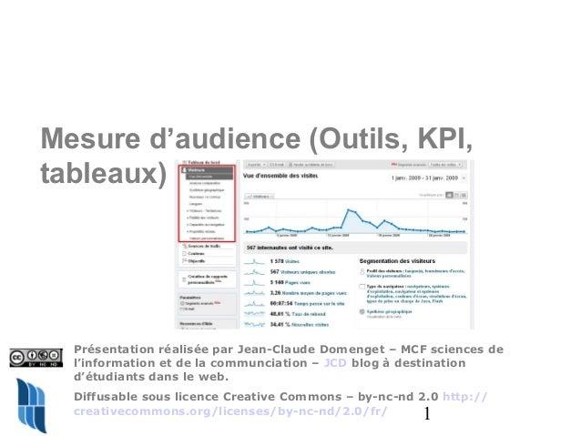 1 Mesure d'audience (Outils, KPI, tableaux) Présentation réalisée par Jean-Claude Domenget – MCF sciences de l'information...