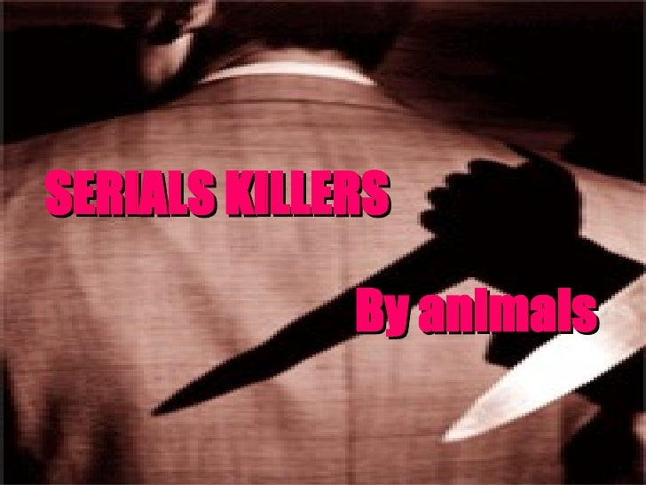 SERIALS KILLERS By animals