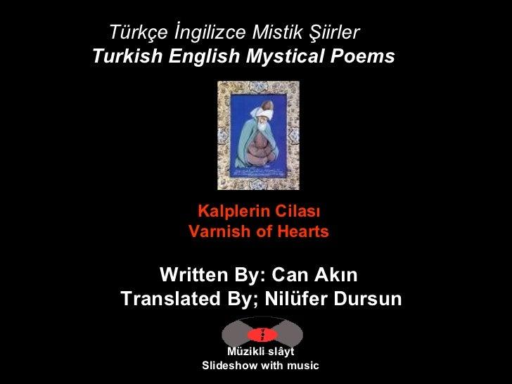 Türkçe İngilizce Mistik Şiirler Turkish English Mystical Poems   Müzikli slâyt Slideshow with music Kalplerin Cilası  Varn...