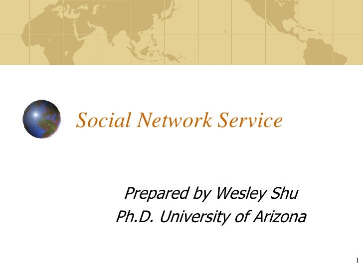 Social Network Service        Prepared by Wesley Shu     Ph.D. University of Arizona                                    1