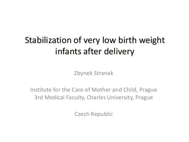 Stabilization of very low birth weight         infants after delivery                  Zbynek Stranak Institute for the Ca...