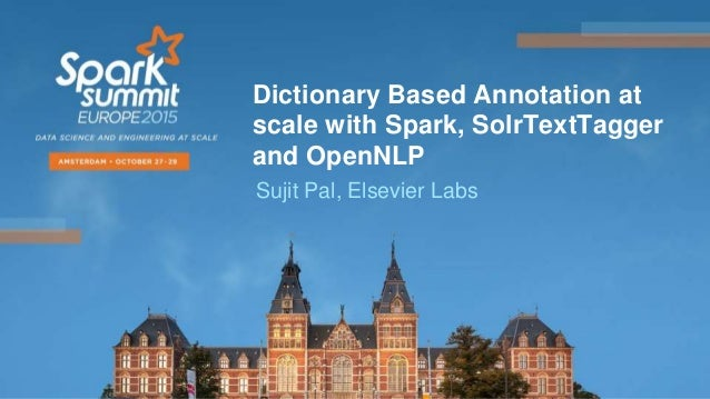 Dictionary Based Annotation at scale with Spark, SolrTextTagger and OpenNLP Sujit Pal, Elsevier Labs