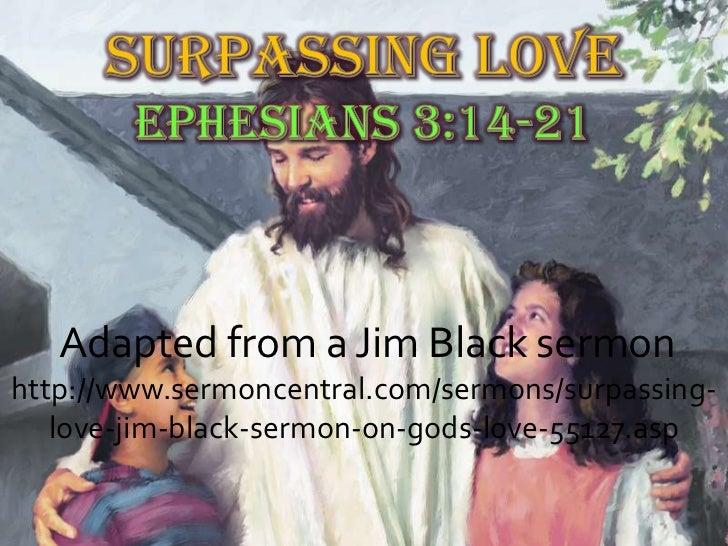 Adapted from a Jim Black sermonhttp://www.sermoncentral.com/sermons/surpassing-   love-jim-black-sermon-on-gods-love-55127...