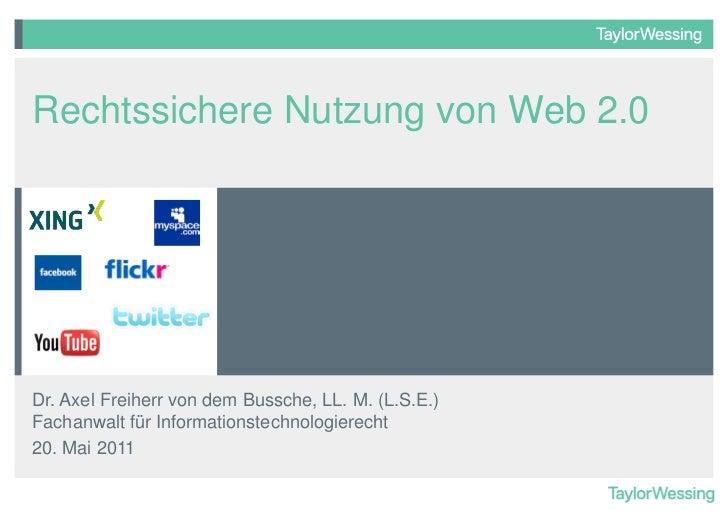 Rechtssichere Nutzung von Web 2.0Dr. Axel Freiherr von dem Bussche, LL. M. (L.S.E.)Fachanwalt für Informationstechnologier...