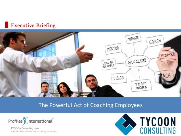 www.profilesinternational.com ©2010 Profiles International, Inc. All rights reserved. Executive Briefing The Powerful Act ...