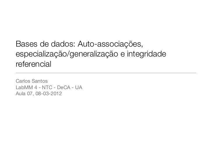 Bases de dados: Auto-associações,especialização/generalização e integridadereferencialCarlos SantosLabMM 4 - NTC - DeCA - ...