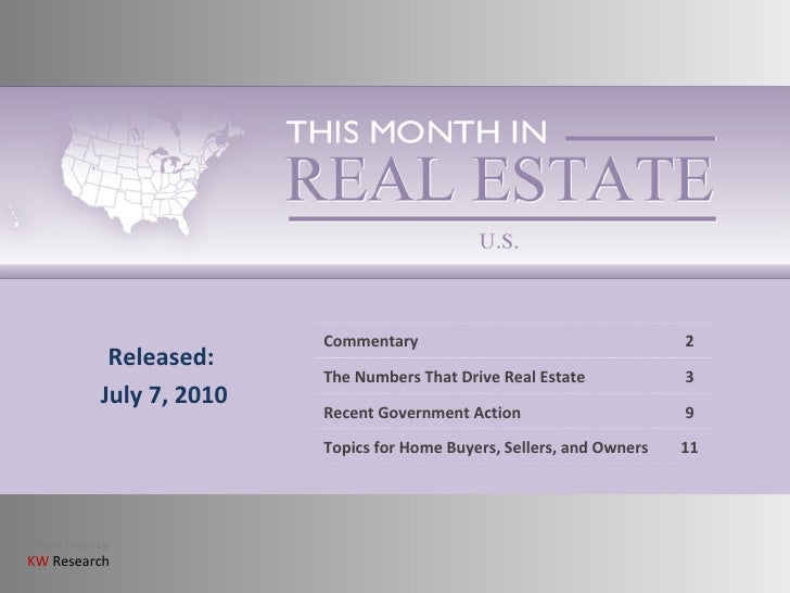 Released: July 7, 2010 Commentary 2 The Numbers That Drive Real Estate 3 Recent Government Action 9 Topics for Home Buyers...