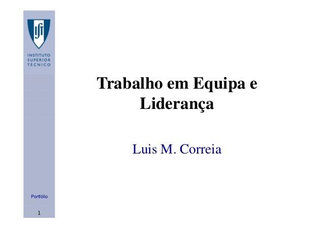 Portfólio 1 Trabalho em Equipa e Liderança Luis M. Correia