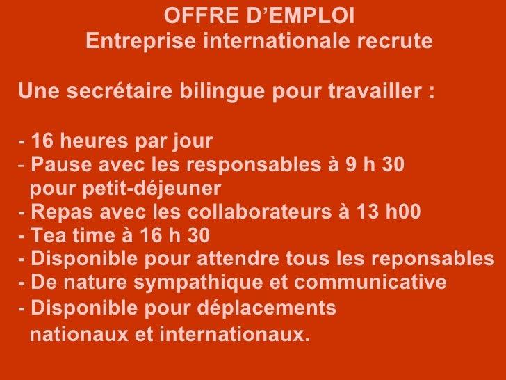 <ul><li>OFFRE D'EMPLOI </li></ul><ul><li>Entreprise internationale recrute </li></ul><ul><li>Une secrétaire bilingue pour ...