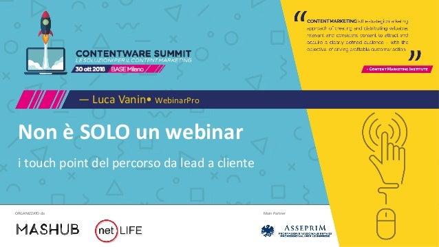 Main PartnerORGANIZZATO da Non è SOLO un webinar — Luca Vanin• WebinarPro i touch point del percorso da lead a cliente