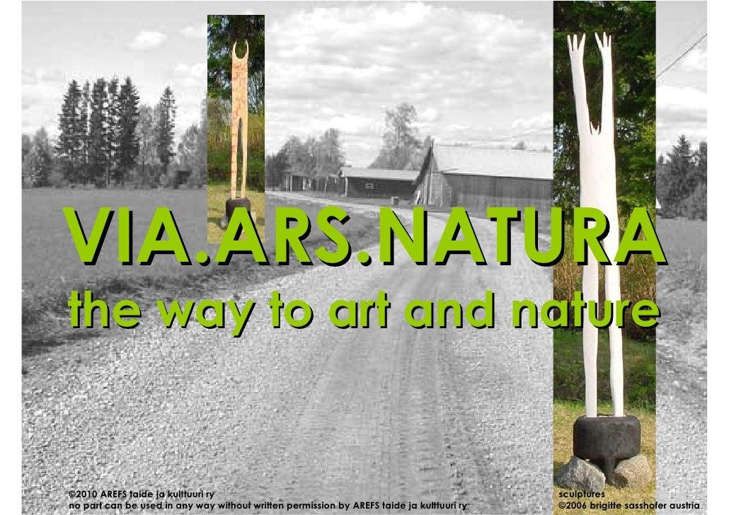 VIA.ARS.NATURA the way to art and nature   ©2010 AREFS taide ja kulttuuri ry                                              ...