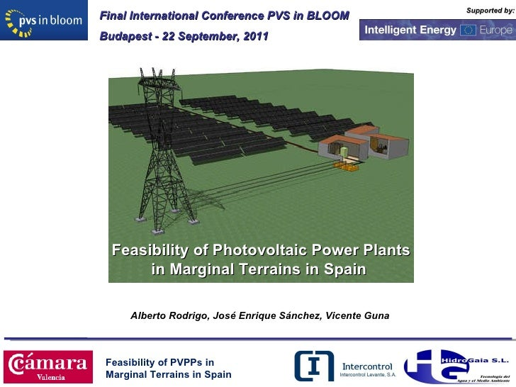 Supported by: Feasibility of PVPPs in  Marginal Terrains in Spain  Final International Conference PVS in BLOOM Budapest - ...