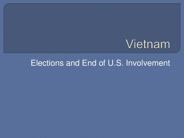 Vietnam<br />Elections and End of U.S. Involvement<br />
