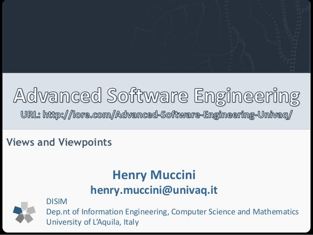 Views and Viewpoints  Henry Muccini  henry.muccini@univaq.it  DISIM  Dep.nt of Information Engineering, Computer Science a...