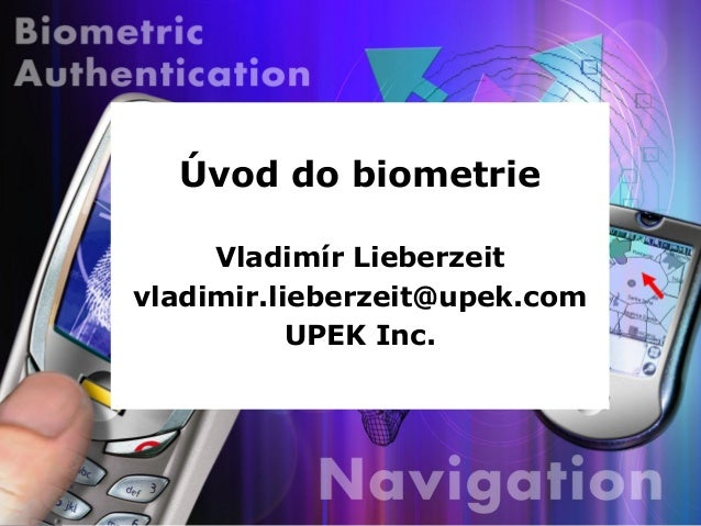 Úvod do biometrie     Vladimír Lieberzeitvladimir.lieberzeit@upek.com           UPEK Inc.
