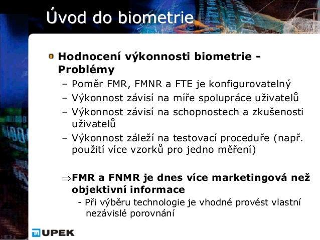 Úvod do biometrie Hodnocení výkonnosti biometrie - Problémy – Poměr FMR, FMNR a FTE je konfigurovatelný – Výkonnost závisí...