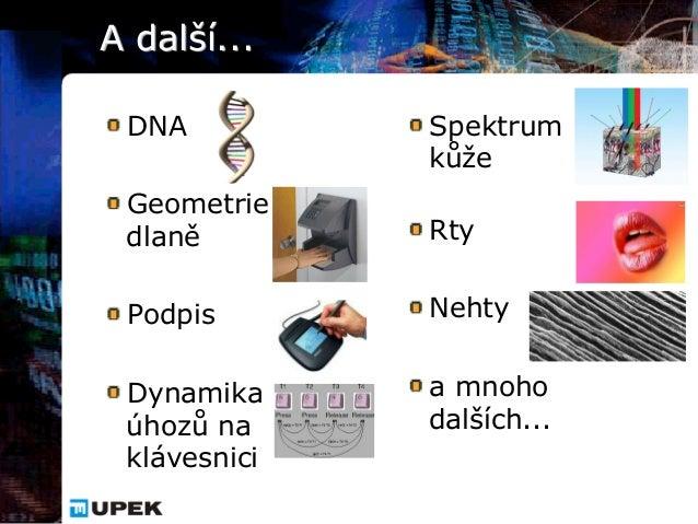 A další... DNA          Spektrum              kůže Geometrie dlaně        Rty Podpis       Nehty Dynamika     a mnoho úhoz...