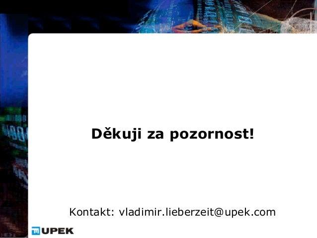 Děkuji za pozornost!Kontakt: vladimir.lieberzeit@upek.com