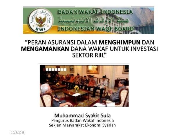"""""""PERAN ASURANSI DALAM MENGHIMPUN DAN MENGAMANKAN DANA WAKAF UNTUK INVESTASI SEKTOR RIIL"""" Muhammad Syakir Sula Pengurus Bad..."""