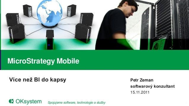 MicroStrategy MobileVíce než BI do kapsy                                    Petr Zeman                                    ...
