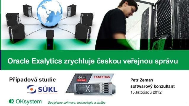 Oracle Exalytics zrychluje českou veřejnou správuPřípadová studie                                        Petr Zeman       ...