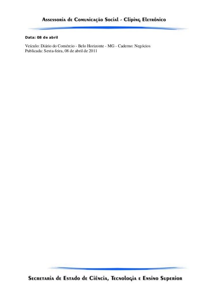 Veículo: Diário do Comércio - Belo Horizonte - MG - Caderno: Negócios<br />Publicada: Sexta-feira, 08 de abril de 2011<br ...