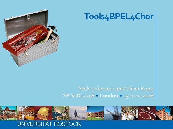 Tools4BPEL4Chor                         Niels  Lohmann  and  Oliver  Kopp              YR-‐SOC  2008  ▪  Lo...