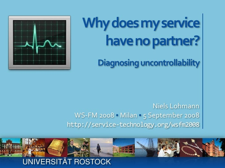 Why does my servicehave no partner?<br />Diagnosing uncontrollability<br />Niels Lohmann<br />WS-FM 2008 ▪ Milan ▪ 5 Septe...