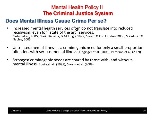 mentally ill and criminal justice I mental illness and the criminal justice system the greatly increased presence of the mentally ill in the criminal justice system (cjs) is a global problem.