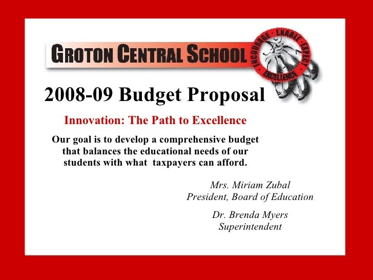 2007-08 Budget Proposal Our goal is to develop a comprehensive budget that balances the educational needs of our students ...