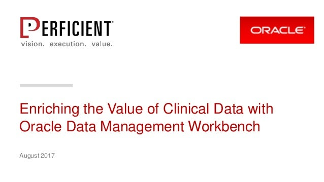 Enriching the Value of Clinical Data with Oracle Data Management Workbench August 2017