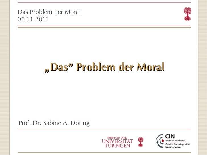 """ Das ""  Problem der Moral <ul><ul><li>Das Problem der Moral </li></ul></ul><ul><ul><li>08.11.2011 </li></ul></ul><ul><ul>..."