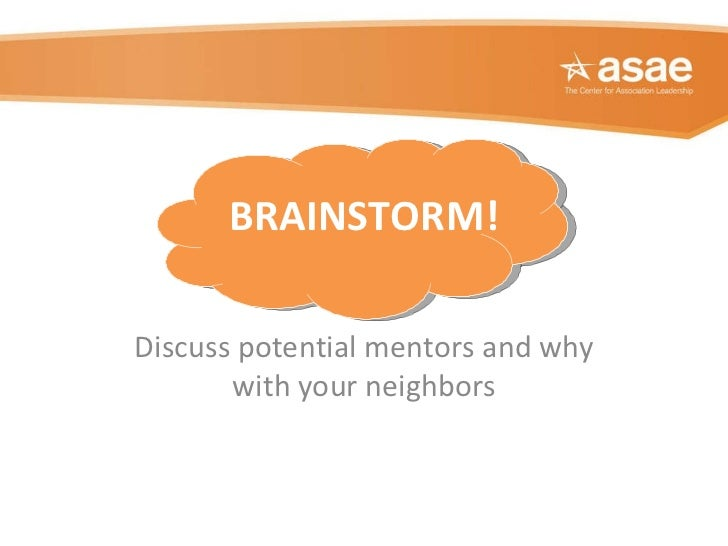 BRAINSTORM! Discuss potential mentors and why with your neighbors