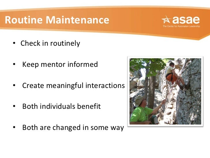 <ul><li>Check in routinely  </li></ul><ul><li>Keep mentor informed </li></ul><ul><li>Create meaningful interactions  </li>...