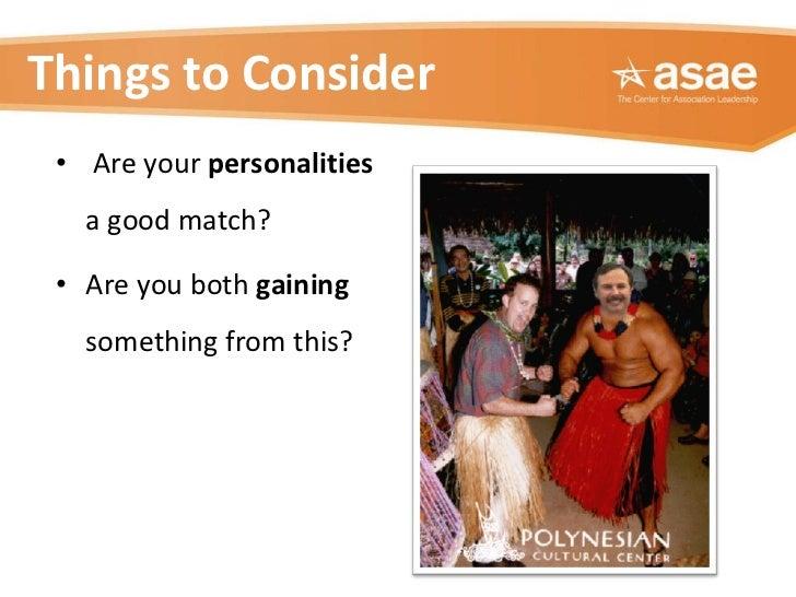 <ul><li>Are your  personalities  a good match?  </li></ul><ul><li>Are you both  gaining  something from this? </li></ul>Th...