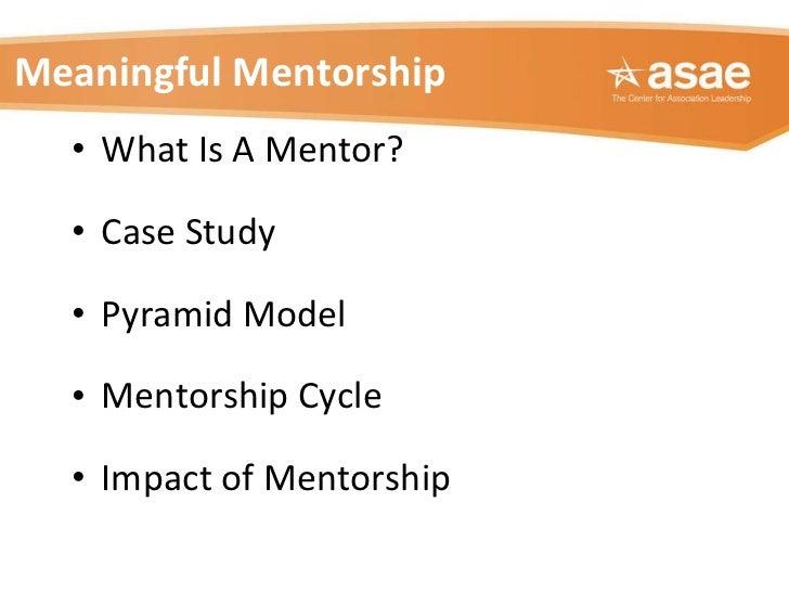 Meaningful Mentorship <ul><li>What Is A Mentor? </li></ul><ul><li>Case Study </li></ul><ul><li>Pyramid Model </li></ul><ul...