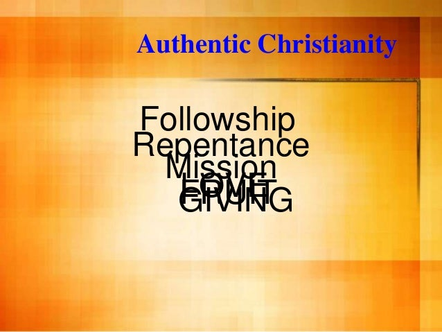 Authentic ChristianityFollowshipRepentance  Mission   LOVE   FRUIT  GIVING