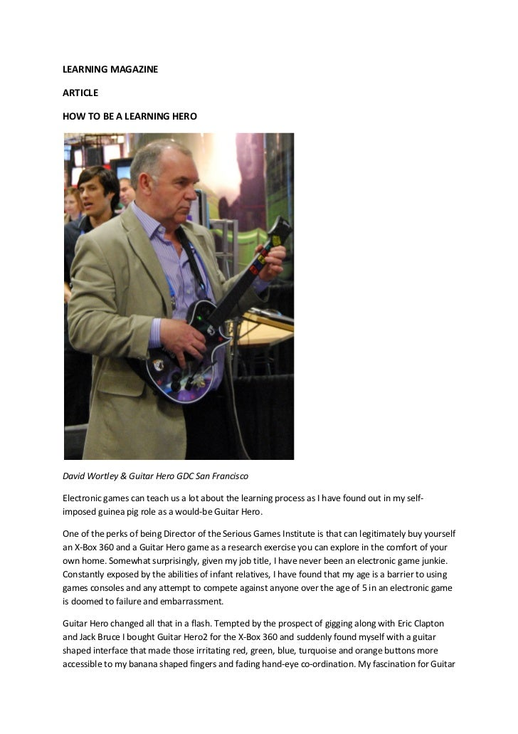 LEARNING MAGAZINEARTICLEHOW TO BE A LEARNING HERODavid Wortley & Guitar Hero GDC San FranciscoElectronic games can teach u...