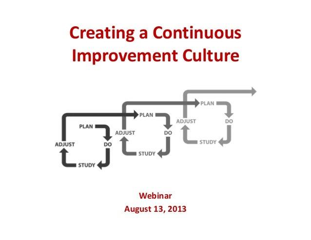 CreatingaContinuous ImprovementCulture Webinar August13,2013