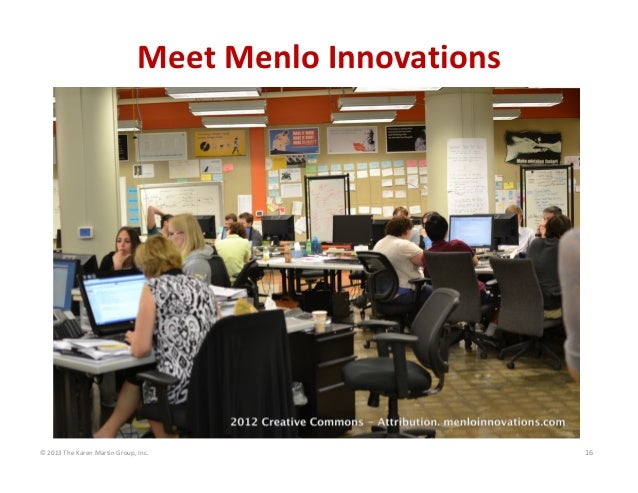 © 2013 The Karen Martin Group, Inc. 16 Meet Menlo Innovations