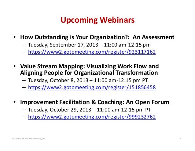 © 2013 The Karen Martin Group, Inc. 4 Upcoming Webinars • How Outstanding is Your Organization?:  An Assessment – Tuesday,...