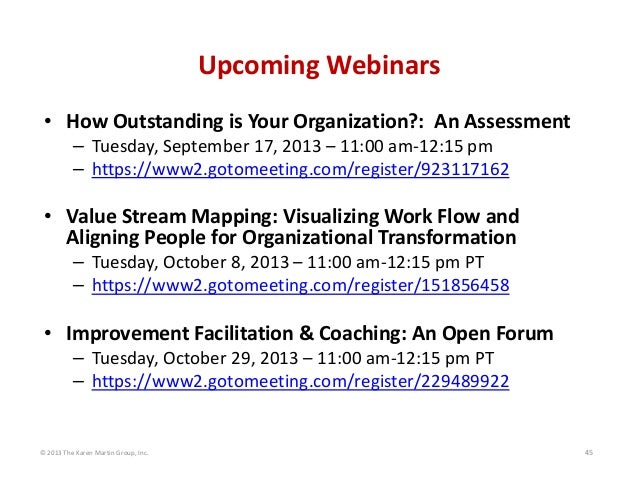© 2013 The Karen Martin Group, Inc. 45 Upcoming Webinars • How Outstanding is Your Organization?:  An Assessment – Tuesday...