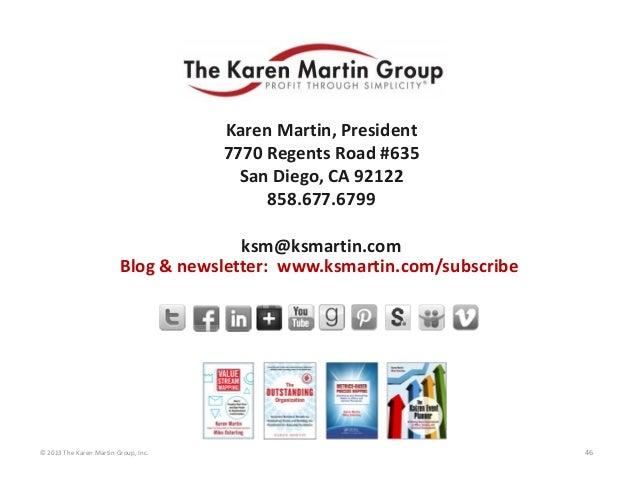 ©2013TheKarenMartinGroup,Inc. 46 KarenMartin,President 7770RegentsRoad#635 SanDiego,CA92122 858.677.6799 ksm...