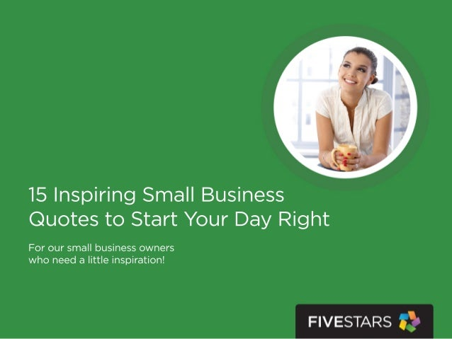 ... Small Business Quotes To Start Your Day Right. 15InspiringSmallBusiness  QuotestoStartYourDayRight Foroursmallbusinessowners  Whoneedalittleinspiration!