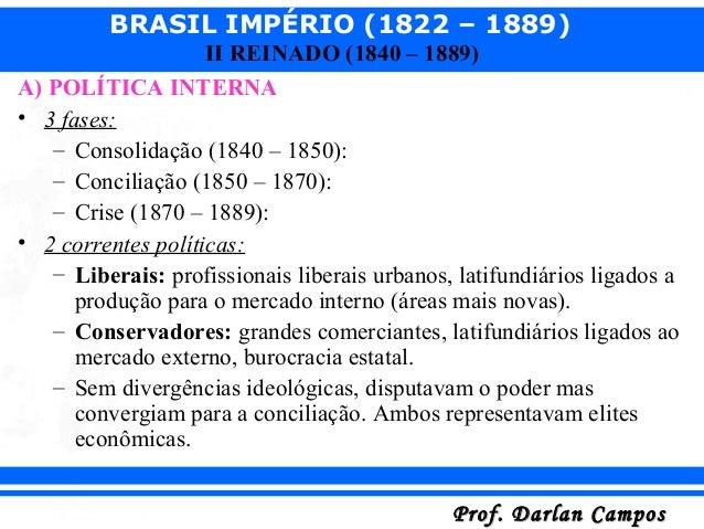 BRASIL IMPÉRIO (1822 – 1889) Prof. Darlan CamposProf. Darlan Campos II REINADO (1840 – 1889) A) POLÍTICA INTERNA • 3 fases...
