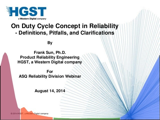 © 2014 HGST, a Western Digital company On Duty Cycle Concept in Reliability - Definitions, Pitfalls, and Clarifications By...