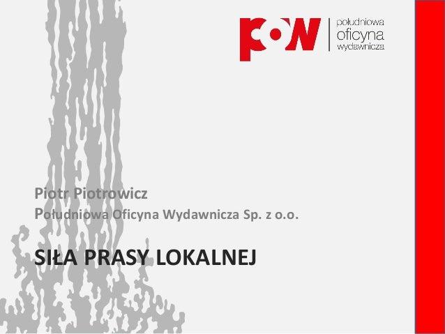 SIŁA PRASY LOKALNEJ Piotr Piotrowicz Południowa Oficyna Wydawnicza Sp. z o.o.