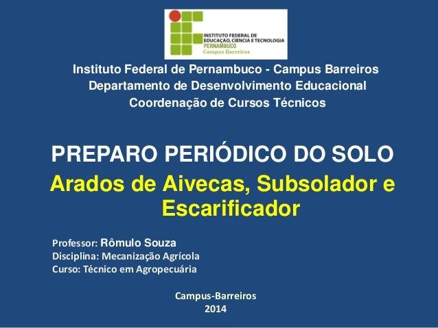 Professor: Rômulo Souza  Disciplina: Mecanização Agrícola  Curso: Técnico em Agropecuária  Campus-Barreiros  2014  Institu...