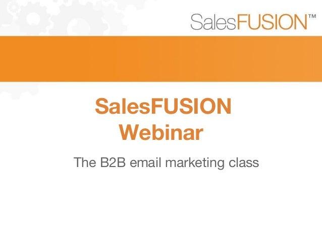 SalesFUSION Webinar The B2B email marketing class