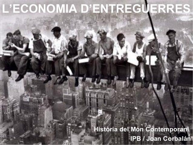 L'ECONOMIA D'ENTREGUERRES Història del Món Contemporani IPB / Joan Corbalán